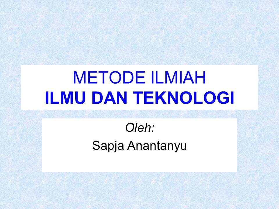 METODE ILMIAH ILMU DAN TEKNOLOGI Oleh: Sapja Anantanyu