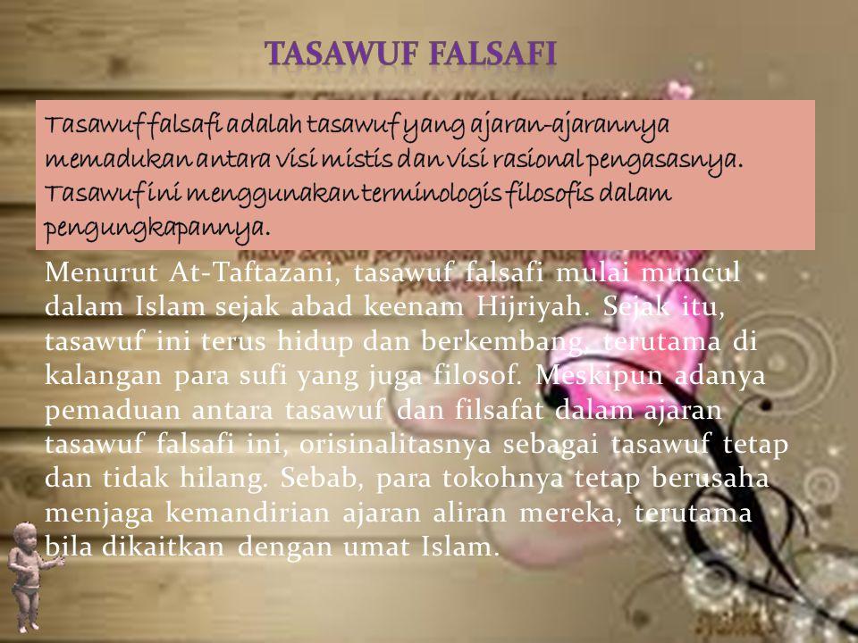 Menurut At-Taftazani, tasawuf falsafi mulai muncul dalam Islam sejak abad keenam Hijriyah.