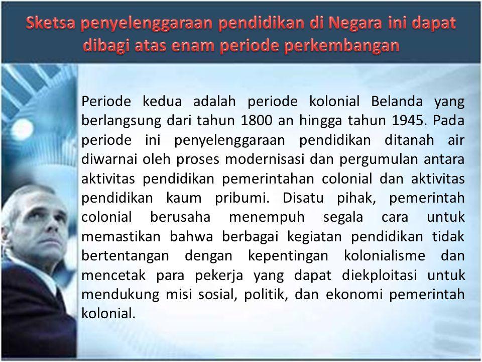 Periode pertama adalah periode awal atau periode prasejarah yang berlangsung hingga pertengahan tahun 1800an. Pada masa ini penyelenggaraan pendidikan