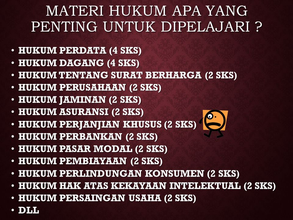 MATERI HUKUM APA YANG PENTING UNTUK DIPELAJARI ? HUKUM PERDATA (4 SKS) HUKUM PERDATA (4 SKS) HUKUM DAGANG (4 SKS) HUKUM DAGANG (4 SKS) HUKUM TENTANG S