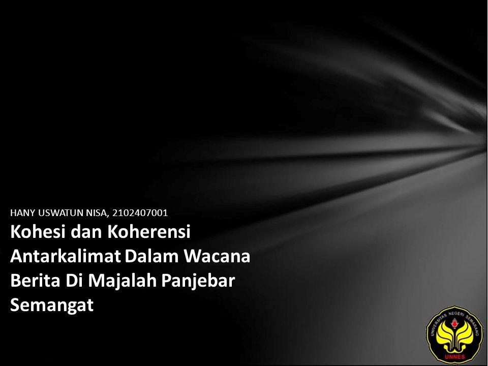Identitas Mahasiswa - NAMA : HANY USWATUN NISA - NIM : 2102407001 - PRODI : Pendidikan Bahasa, Sastra Indonesia, dan Daerah (Pendidikan Bahasa dan Sastra Jawa) - JURUSAN : Bahasa & Sastra Indonesia - FAKULTAS : Bahasa dan Seni - EMAIL : uswa_nisa pada domain yahoo.com - PEMBIMBING 1 : Drs.