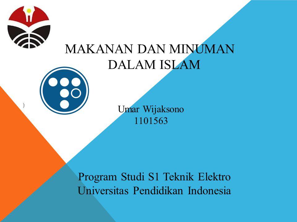 MAKANAN DAN MINUMAN DALAM ISLAM ) Umar Wijaksono 1101563 Program Studi S1 Teknik Elektro Universitas Pendidikan Indonesia