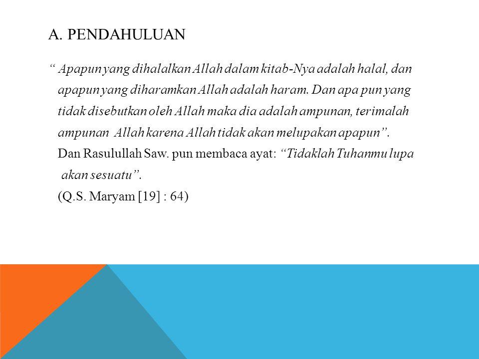"A. PENDAHULUAN "" Apapun yang dihalalkan Allah dalam kitab-Nya adalah halal, dan apapun yang diharamkan Allah adalah haram. Dan apa pun yang tidak dise"