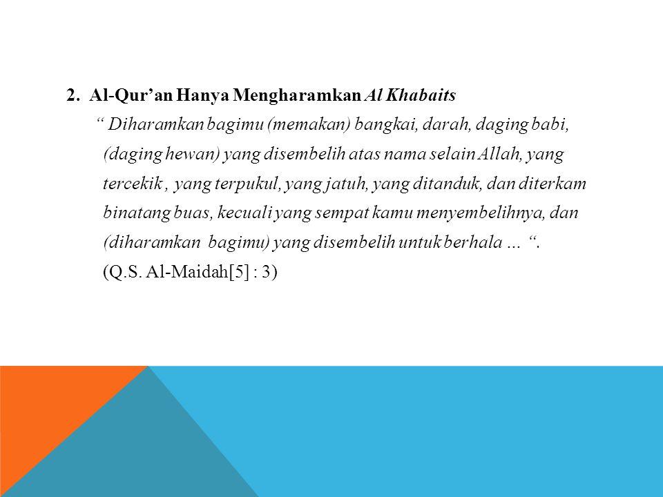 """2. Al-Qur'an Hanya Mengharamkan Al Khabaits """" Diharamkan bagimu (memakan) bangkai, darah, daging babi, (daging hewan) yang disembelih atas nama selain"""