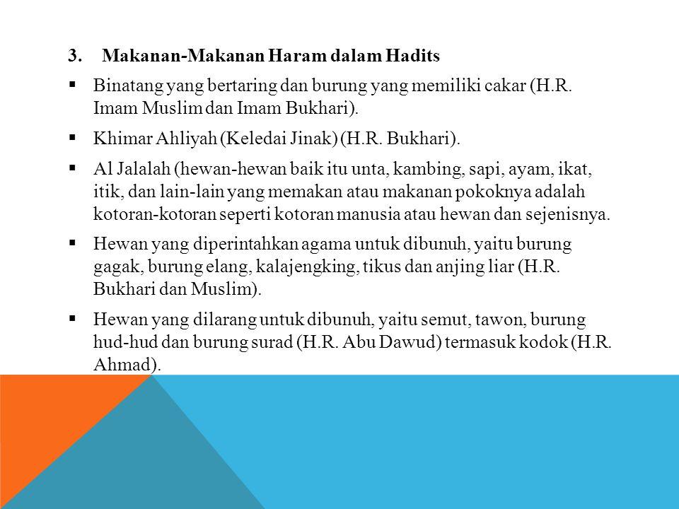 3.Makanan-Makanan Haram dalam Hadits  Binatang yang bertaring dan burung yang memiliki cakar (H.R. Imam Muslim dan Imam Bukhari).  Khimar Ahliyah (K