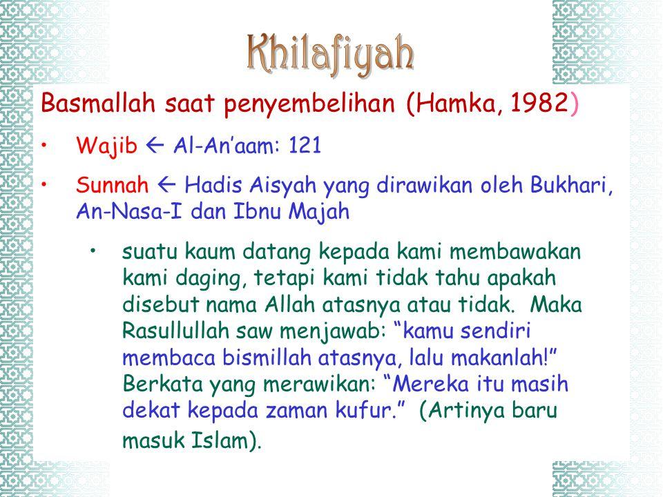 Basmallah saat penyembelihan (Hamka, 1982) Wajib  Al-An'aam: 121 Sunnah  Hadis Aisyah yang dirawikan oleh Bukhari, An-Nasa-I dan Ibnu Majah suatu ka