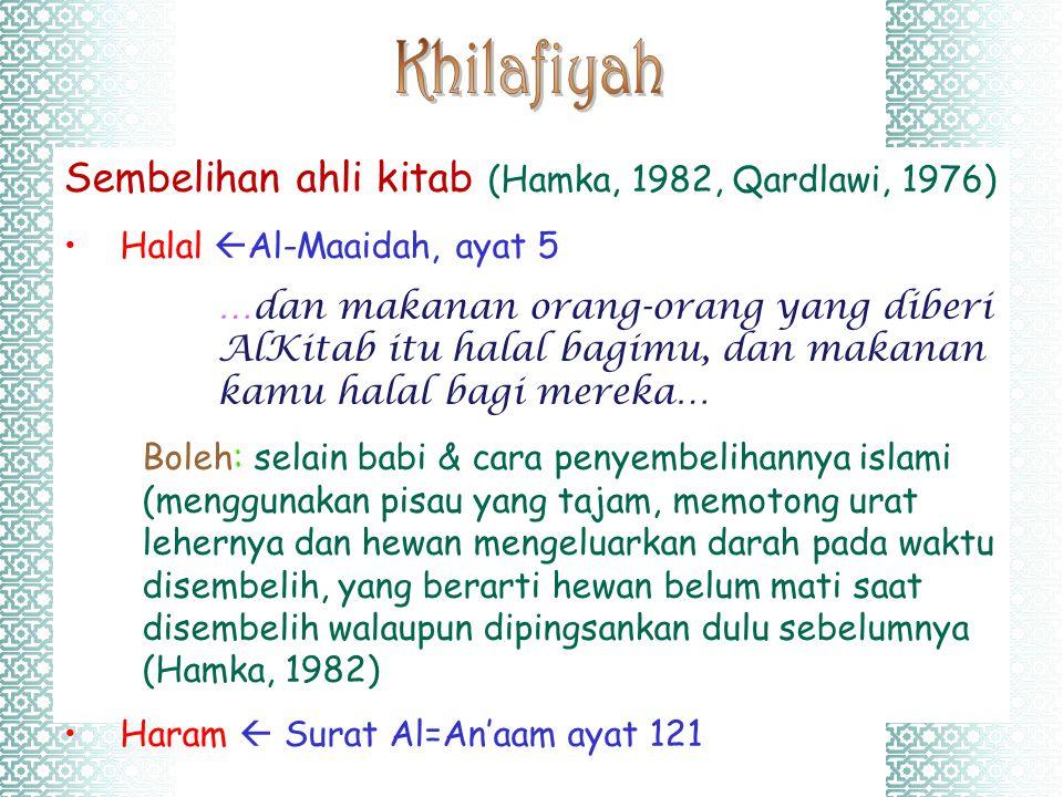 Sembelihan ahli kitab (Hamka, 1982, Qardlawi, 1976) Halal  Al-Maaidah, ayat 5 …dan makanan orang-orang yang diberi AlKitab itu halal bagimu, dan maka