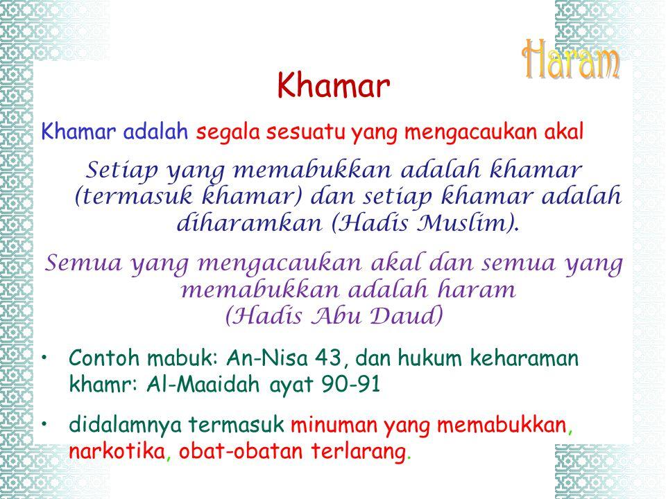 Khamar Khamar adalah segala sesuatu yang mengacaukan akal Setiap yang memabukkan adalah khamar (termasuk khamar) dan setiap khamar adalah diharamkan (