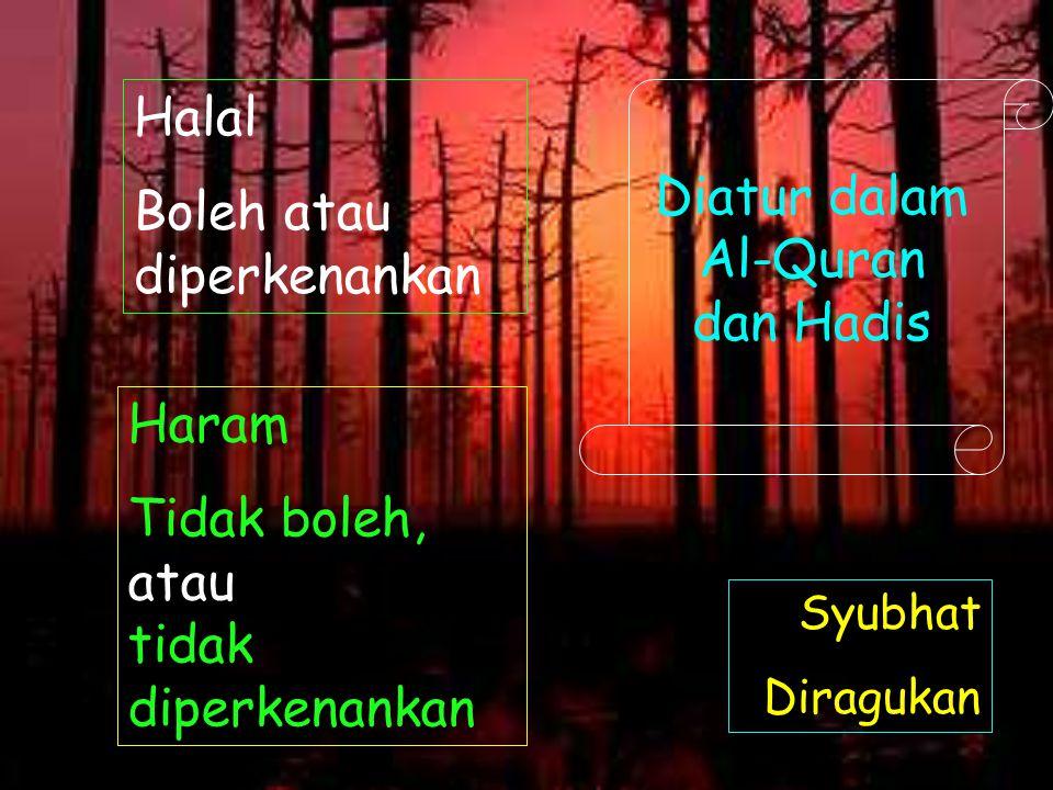 Halal Boleh atau diperkenankan Haram Tidak boleh, atau tidak diperkenankan Syubhat Diragukan Diatur dalam Al-Quran dan Hadis