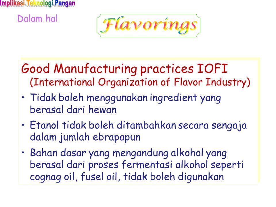 Dalam hal Good Manufacturing practices IOFI (International Organization of Flavor Industry) Tidak boleh menggunakan ingredient yang berasal dari hewan
