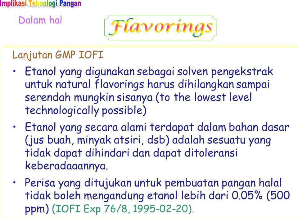 Dalam hal Lanjutan GMP IOFI Etanol yang digunakan sebagai solven pengekstrak untuk natural flavorings harus dihilangkan sampai serendah mungkin sisany