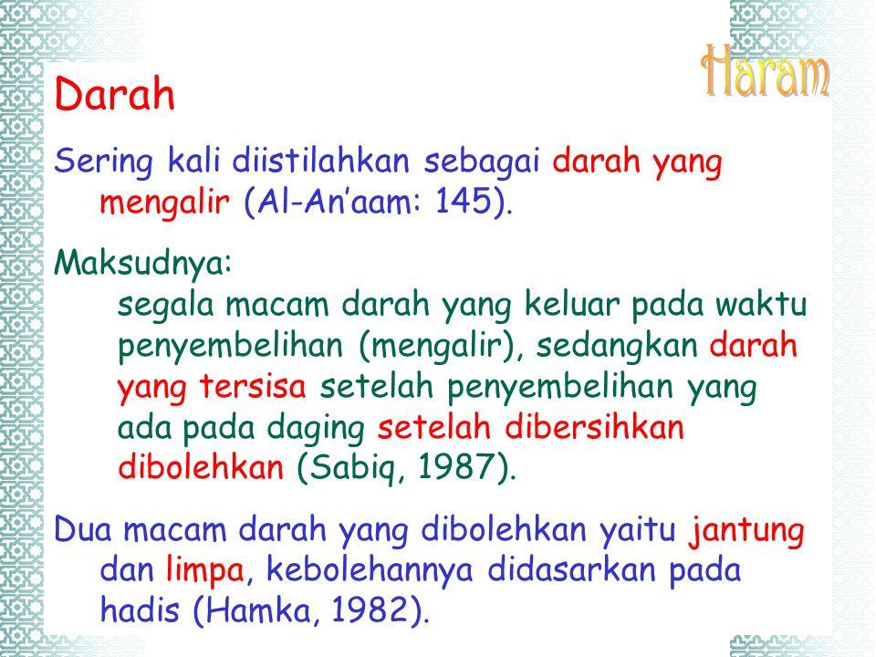 Darah Sering kali diistilahkan sebagai darah yang mengalir (Al-An'aam: 145). Maksudnya: segala macam darah yang keluar pada waktu penyembelihan (menga