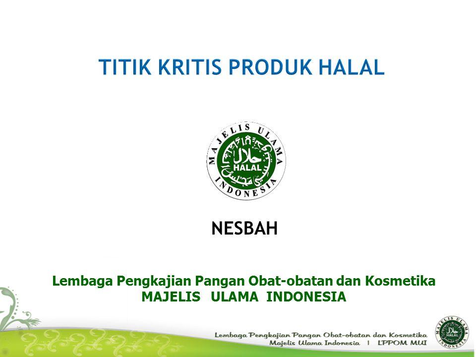 Lembaga Pengkajian Pangan Obat-obatan dan Kosmetika MAJELIS ULAMA INDONESIA NESBAH