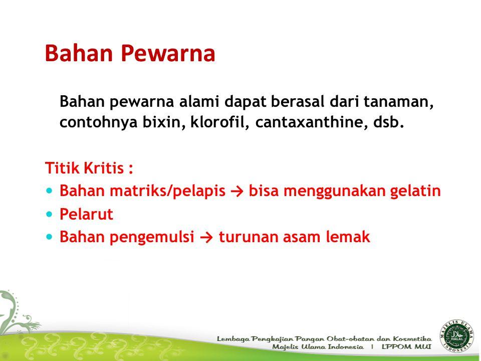 Bahan Pewarna Bahan pewarna alami dapat berasal dari tanaman, contohnya bixin, klorofil, cantaxanthine, dsb. Titik Kritis : Bahan matriks/pelapis → bi