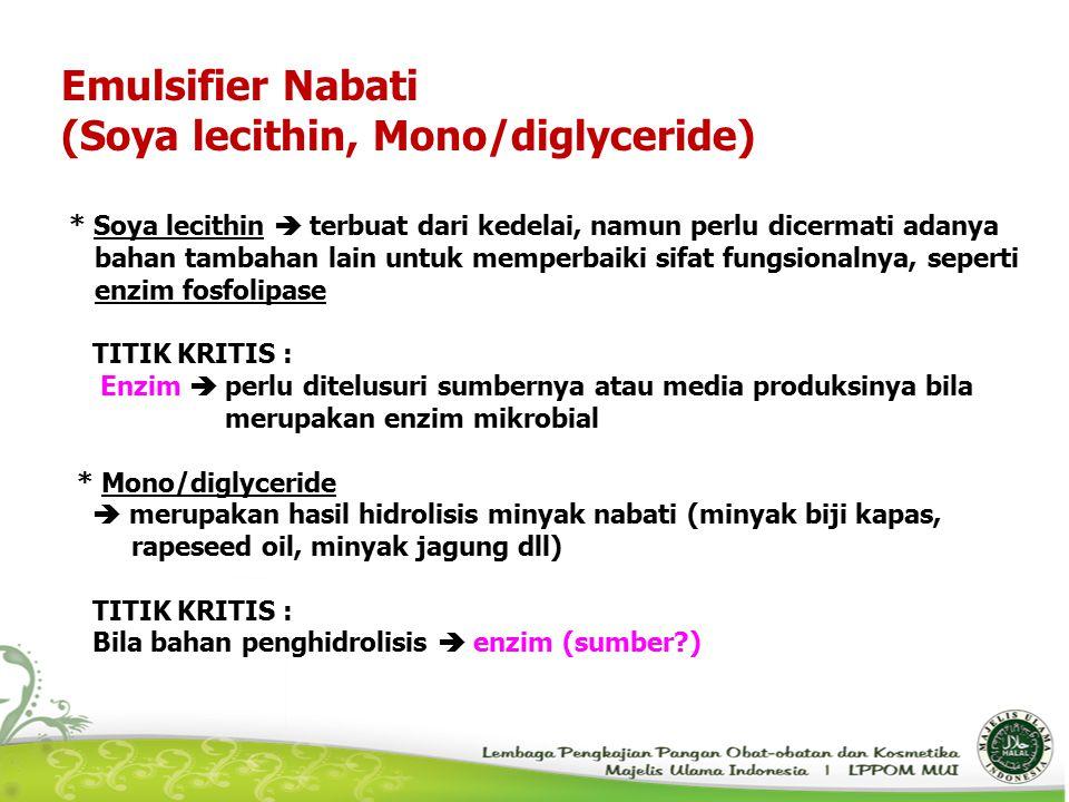 Emulsifier Nabati (Soya lecithin, Mono/diglyceride) * Soya lecithin  terbuat dari kedelai, namun perlu dicermati adanya bahan tambahan lain untuk mem