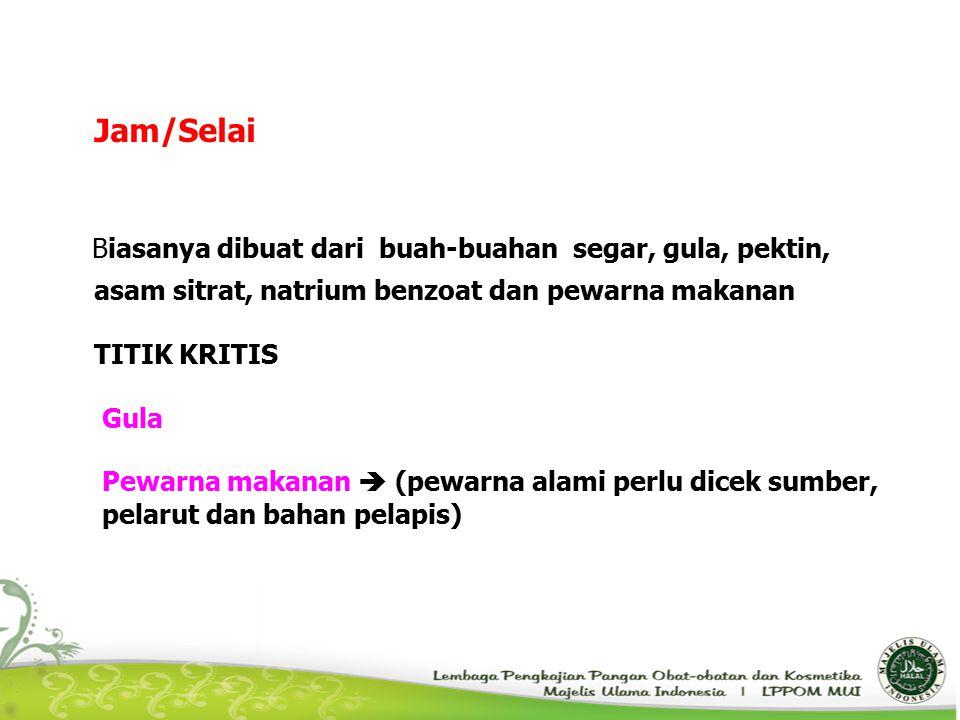 Jam/Selai Biasanya dibuat dari buah-buahan segar, gula, pektin, asam sitrat, natrium benzoat dan pewarna makanan TITIK KRITIS Gula Pewarna makanan  (