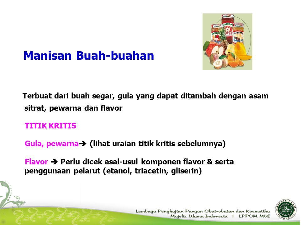 Manisan Buah-buahan Terbuat dari buah segar, gula yang dapat ditambah dengan asam sitrat, pewarna dan flavor TITIK KRITIS Gula, pewarna  (lihat uraia