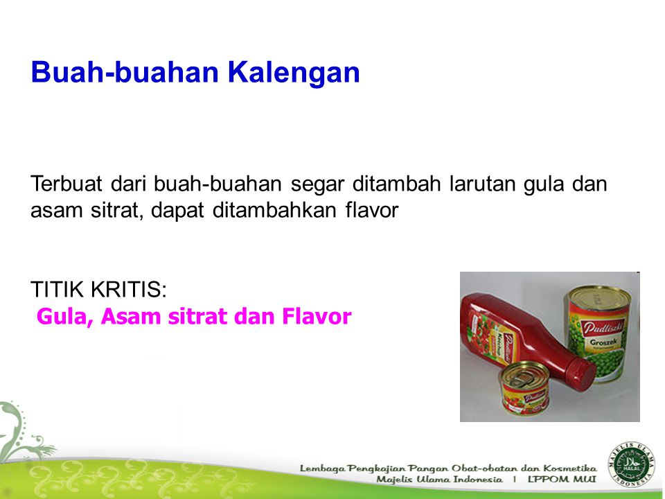 Buah-buahan Kalengan Terbuat dari buah-buahan segar ditambah larutan gula dan asam sitrat, dapat ditambahkan flavor TITIK KRITIS: Gula, Asam sitrat da
