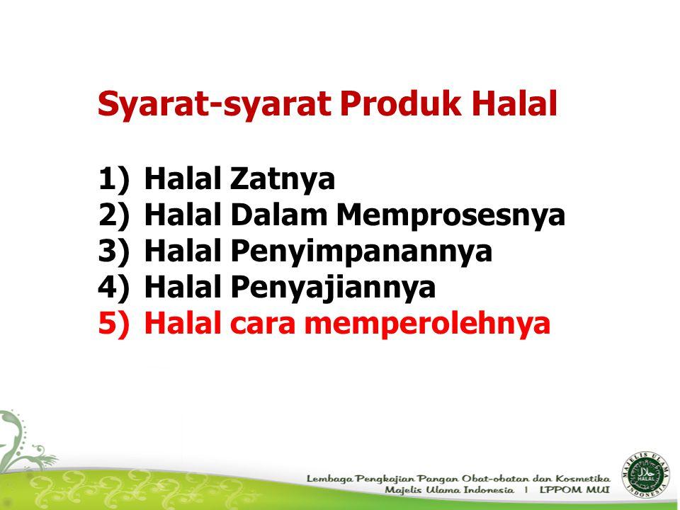 Syarat-syarat Produk Halal 1)Halal Zatnya 2)Halal Dalam Memprosesnya 3)Halal Penyimpanannya 4)Halal Penyajiannya 5)Halal cara memperolehnya