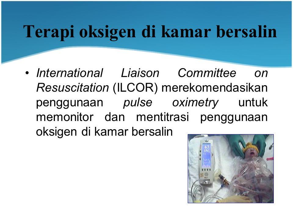 Terapi oksigen di kamar bersalin International Liaison Committee on Resuscitation (ILCOR) merekomendasikan penggunaan pulse oximetry untuk memonitor dan mentitrasi penggunaan oksigen di kamar bersalin