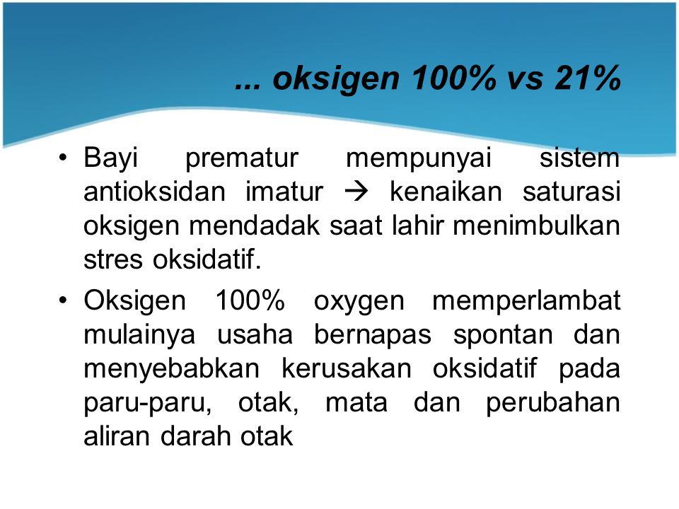 ... oksigen 100% vs 21% Bayi prematur mempunyai sistem antioksidan imatur  kenaikan saturasi oksigen mendadak saat lahir menimbulkan stres oksidatif.