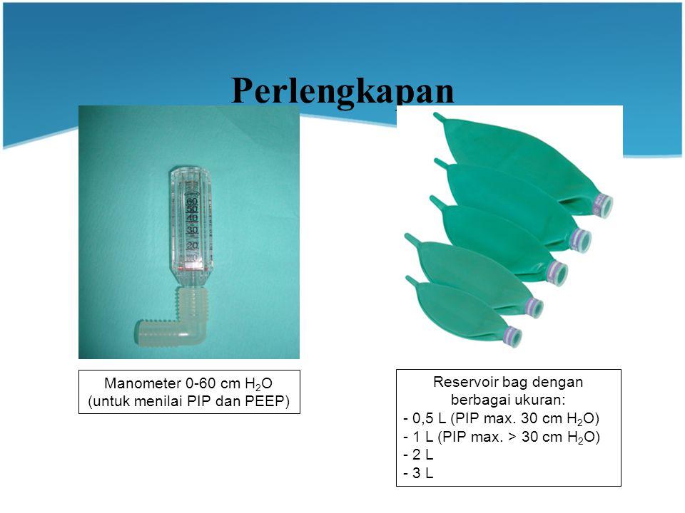 Perlengkapan Manometer 0-60 cm H 2 O (untuk menilai PIP dan PEEP) Reservoir bag dengan berbagai ukuran: - 0,5 L (PIP max.