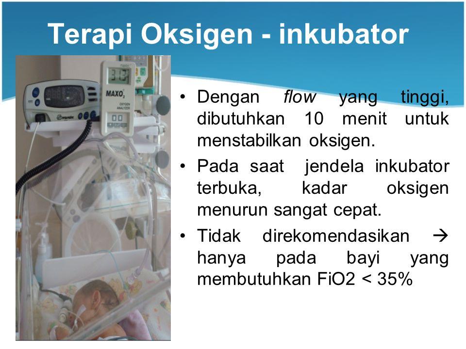 Terapi Oksigen - inkubator Dengan flow yang tinggi, dibutuhkan 10 menit untuk menstabilkan oksigen.