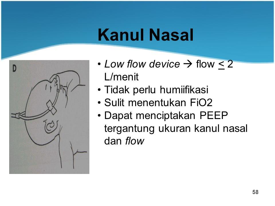 58 Kanul Nasal Low flow device  flow < 2 L/menit Tidak perlu humiifikasi Sulit menentukan FiO2 Dapat menciptakan PEEP tergantung ukuran kanul nasal dan flow
