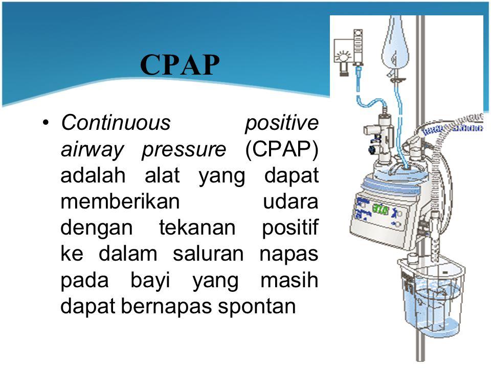 CPAP Continuous positive airway pressure (CPAP) adalah alat yang dapat memberikan udara dengan tekanan positif ke dalam saluran napas pada bayi yang masih dapat bernapas spontan