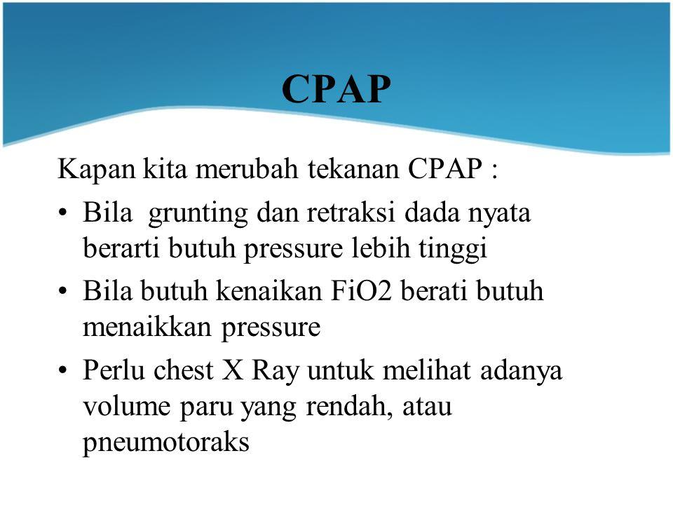 CPAP Kapan kita merubah tekanan CPAP : Bila grunting dan retraksi dada nyata berarti butuh pressure lebih tinggi Bila butuh kenaikan FiO2 berati butuh menaikkan pressure Perlu chest X Ray untuk melihat adanya volume paru yang rendah, atau pneumotoraks