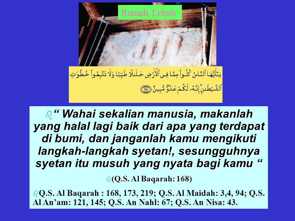 Rumah Lebah b Wahai sekalian manusia, makanlah yang halal lagi baik dari apa yang terdapat di bumi, dan janganlah kamu mengikuti langkah-langkah syetan!, sesungguhnya syetan itu musuh yang nyata bagi kamu b (Q.S.