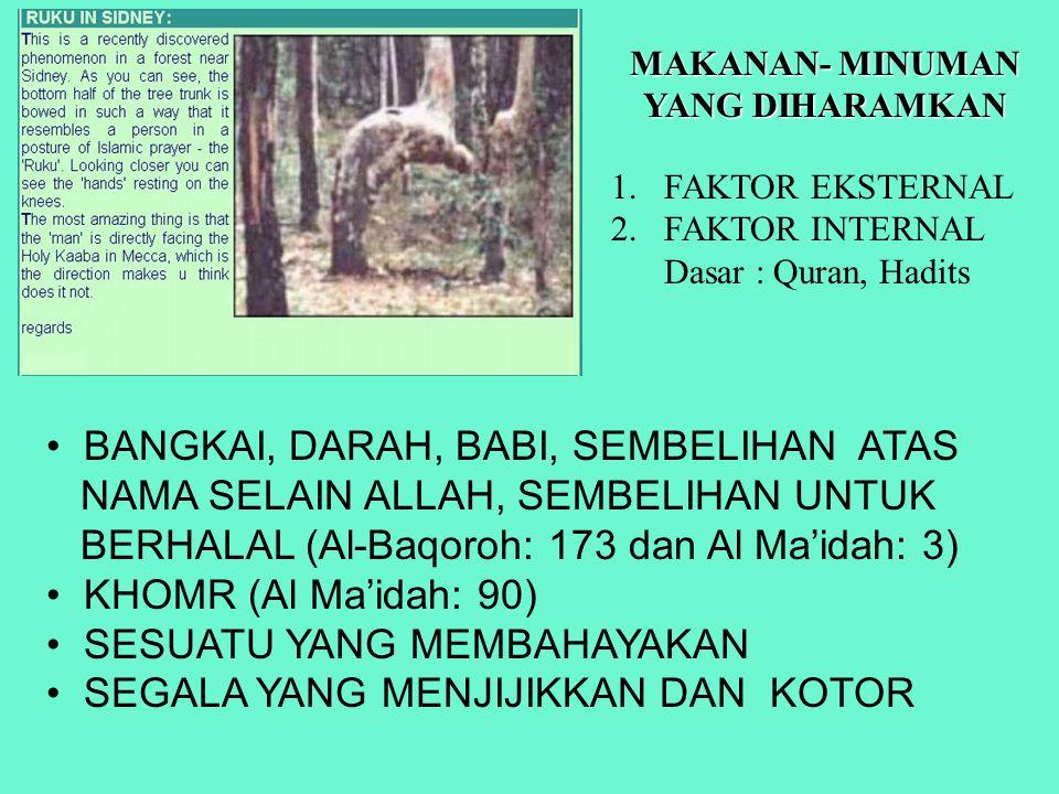 BANGKAI, DARAH, BABI, SEMBELIHAN ATAS NAMA SELAIN ALLAH, SEMBELIHAN UNTUK BERHALAL (Al-Baqoroh: 173 dan Al Ma'idah: 3) KHOMR (Al Ma'idah: 90) SESUATU YANG MEMBAHAYAKAN SEGALA YANG MENJIJIKKAN DAN KOTOR MAKANAN- MINUMAN YANG DIHARAMKAN 1.FAKTOR EKSTERNAL 2.FAKTOR INTERNAL Dasar : Quran, Hadits