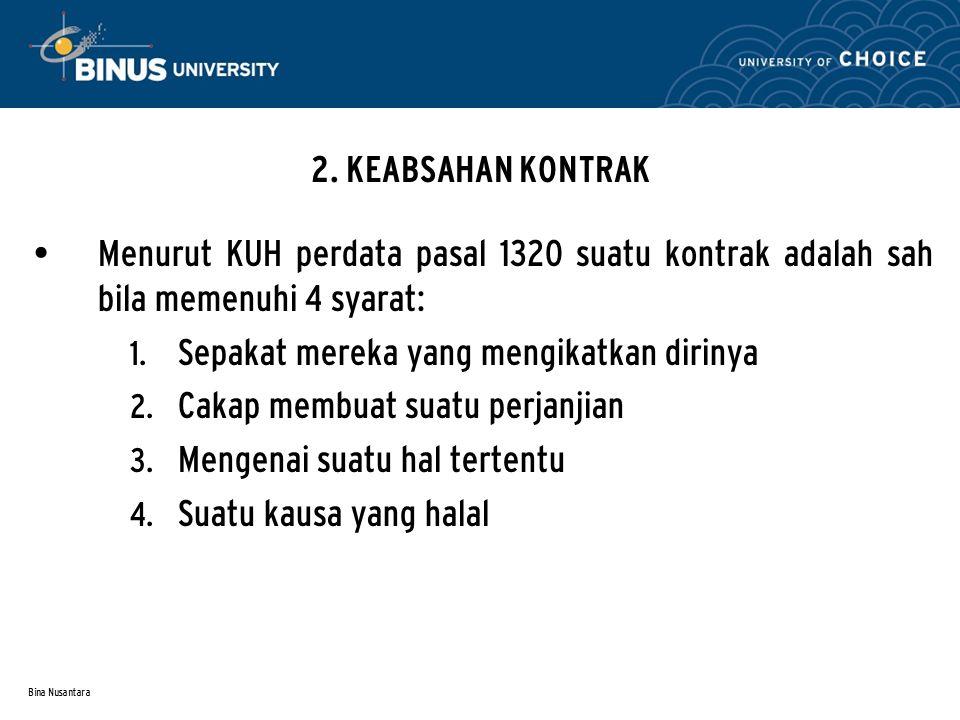 Bina Nusantara 2. KEABSAHAN KONTRAK Menurut KUH perdata pasal 1320 suatu kontrak adalah sah bila memenuhi 4 syarat:  Sepakat mereka yang mengikatkan
