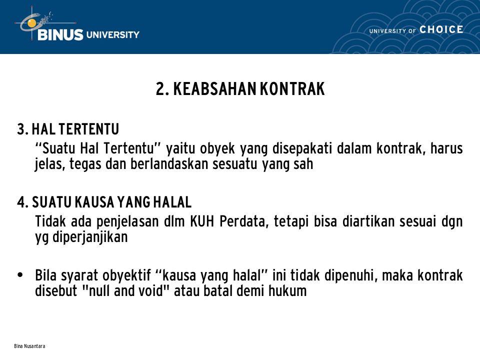 """Bina Nusantara 2. KEABSAHAN KONTRAK 3. HAL TERTENTU """"Suatu Hal Tertentu"""" yaitu obyek yang disepakati dalam kontrak, harus jelas, tegas dan berlandaska"""