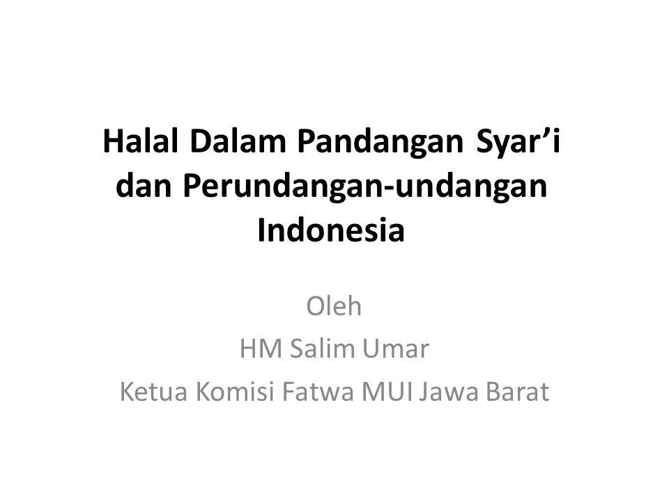 Halal Dalam Pandangan Syar'i dan Perundangan-undangan Indonesia Oleh HM Salim Umar Ketua Komisi Fatwa MUI Jawa Barat