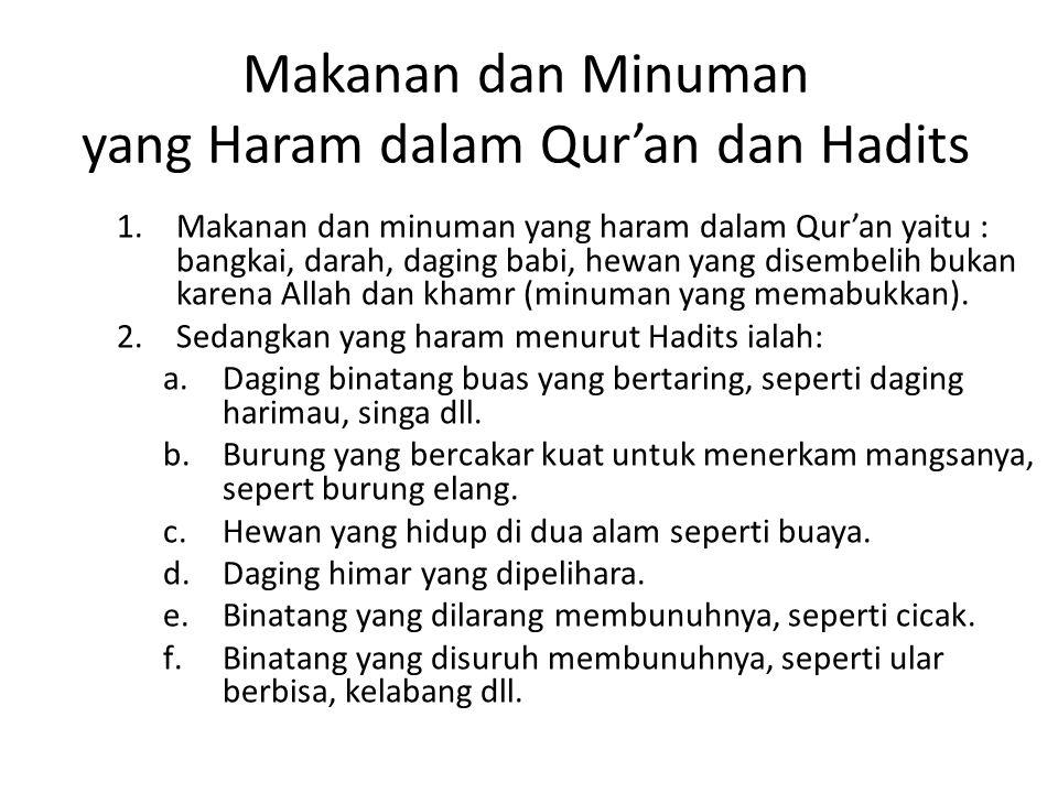 Makanan dan Minuman yang Haram dalam Qur'an dan Hadits 1.Makanan dan minuman yang haram dalam Qur'an yaitu : bangkai, darah, daging babi, hewan yang d