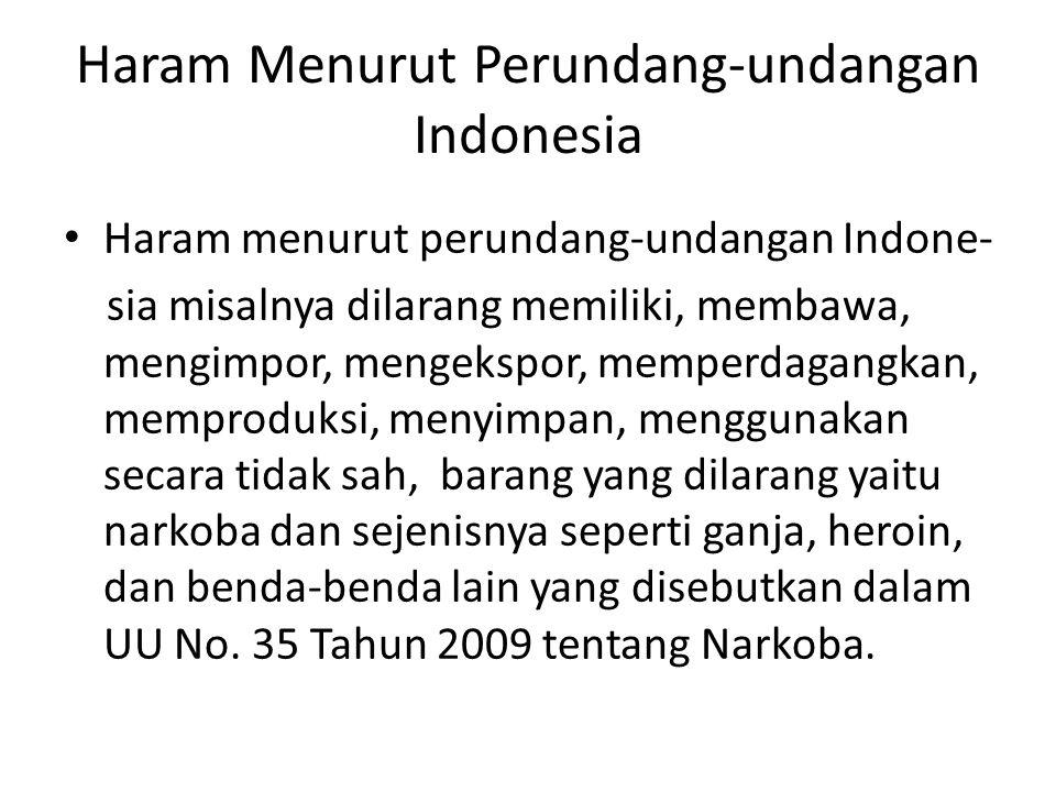 Haram Menurut Perundang-undangan Indonesia Haram menurut perundang-undangan Indone- sia misalnya dilarang memiliki, membawa, mengimpor, mengekspor, me