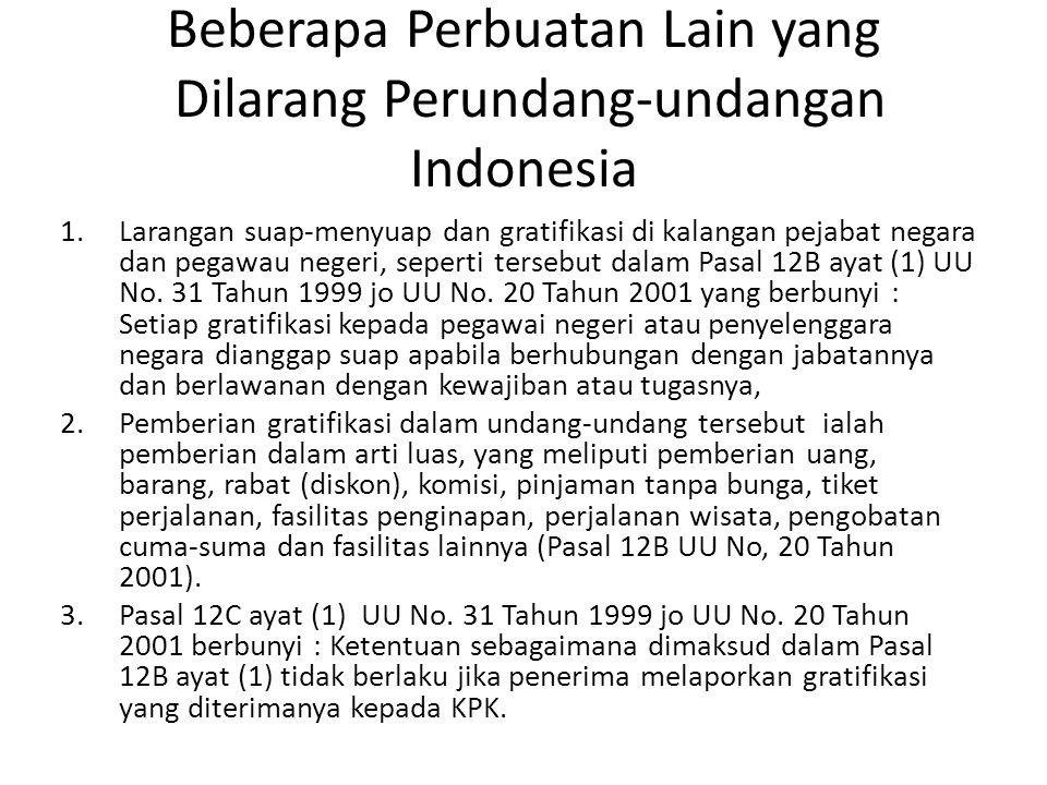 Beberapa Perbuatan Lain yang Dilarang Perundang-undangan Indonesia 1.Larangan suap-menyuap dan gratifikasi di kalangan pejabat negara dan pegawau nege