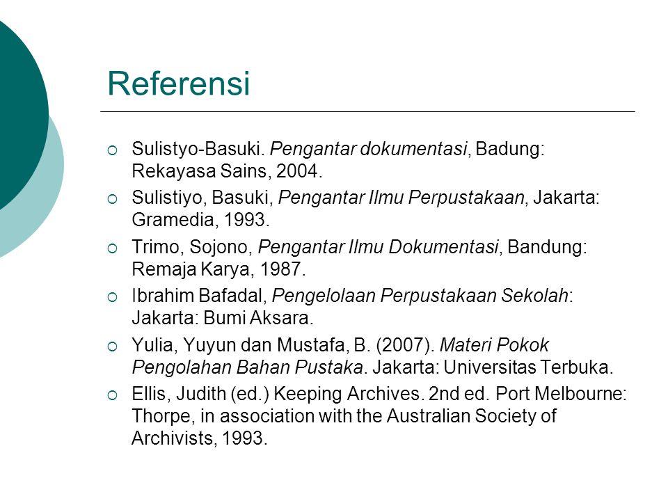 Referensi  Sulistyo-Basuki. Pengantar dokumentasi, Badung: Rekayasa Sains, 2004.  Sulistiyo, Basuki, Pengantar Ilmu Perpustakaan, Jakarta: Gramedia,