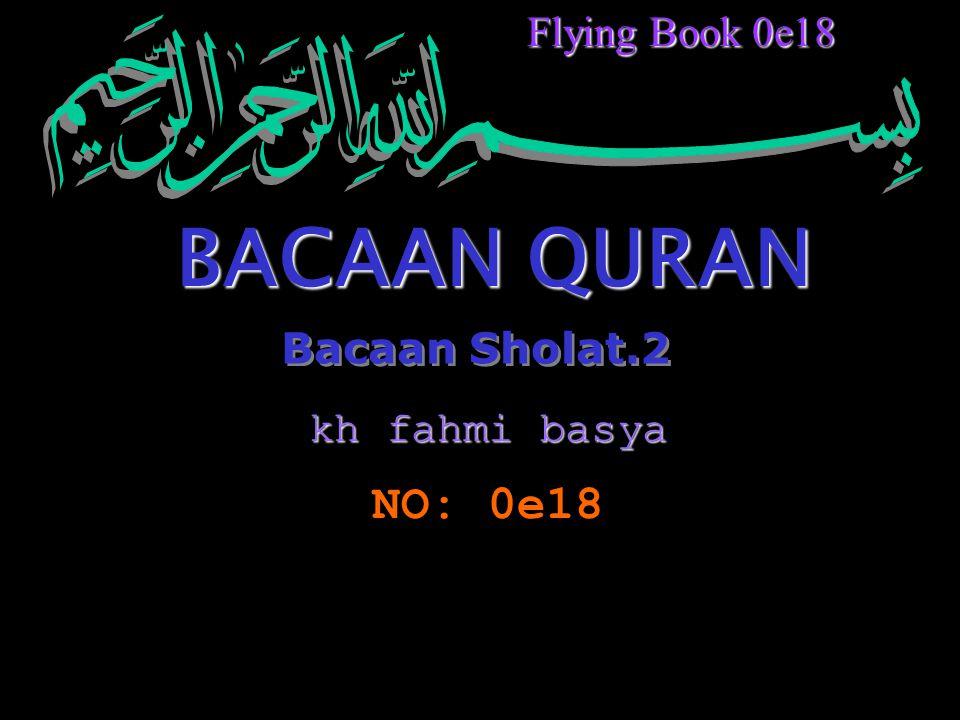 Bacaan Sholat.2 Bacaan Sholat.2 BACAAN QURAN NO: 0e18 Flying Book 0e18 kh fahmi basya