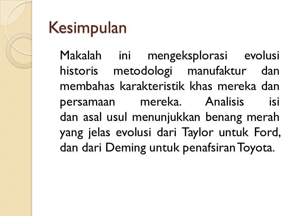 Kesimpulan Makalah ini mengeksplorasi evolusi historis metodologi manufaktur dan membahas karakteristik khas mereka dan persamaan mereka. Analisis isi