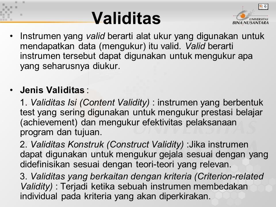 Reliabilitas Reliabilitas : menunjukkan konsistensi dan stabilitas dari suatu skor (skala pengukuran).