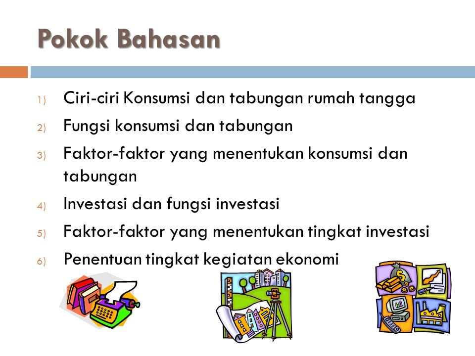 Dalam Analisa Keseimbangan Ekonomi 2 Sektor, maka Pendapatan Nasional Akan dipengaruhi oleh 2 Faktor Konsumsi (c) dan Tabungan(S)  Dalam perekonomian yang sederhana bahwa pendapatan yang diperoleh digunakan untuk konsumsi dan sisanya ditabung.