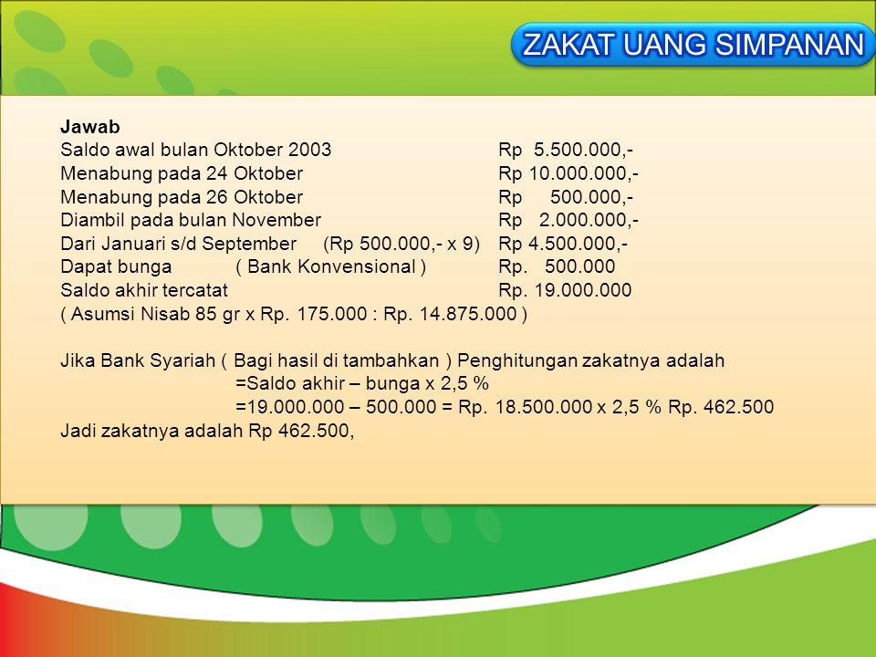 Jawab Saldo awal bulan Oktober 2003 Rp 5.500.000,- Menabung pada 24 Oktober Rp 10.000.000,- Menabung pada 26 Oktober Rp 500.000,- Diambil pada bulan N
