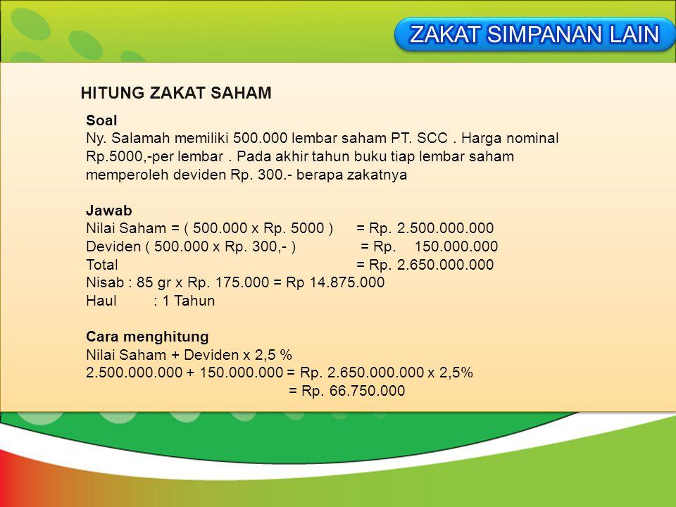 Soal Ny. Salamah memiliki 500.000 lembar saham PT. SCC. Harga nominal Rp.5000,-per lembar. Pada akhir tahun buku tiap lembar saham memperoleh deviden