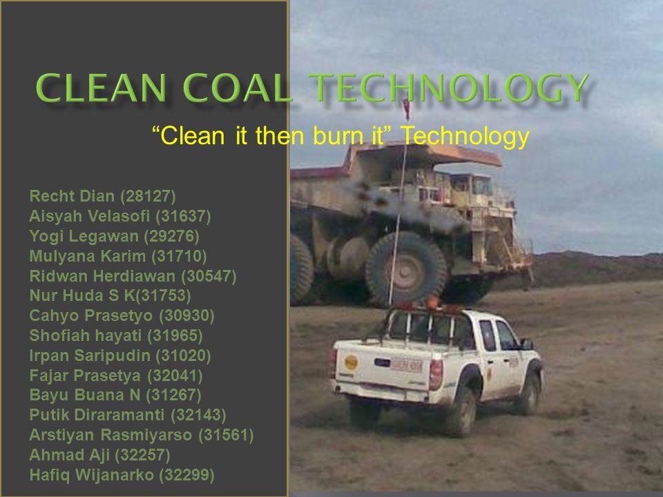 """Clean it then burn it"" Technology Recht Dian (28127) Aisyah Velasofi (31637) Yogi Legawan (29276) Mulyana Karim (31710) Ridwan Herdiawan (30547) Nur"