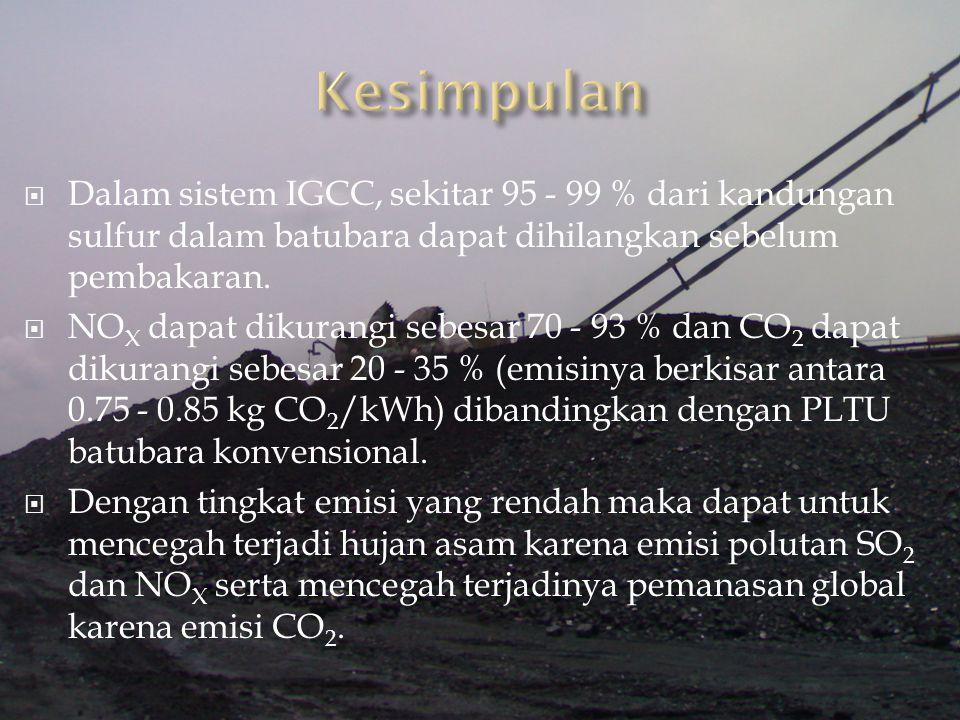 Dalam sistem IGCC, sekitar 95 - 99 % dari kandungan sulfur dalam batubara dapat dihilangkan sebelum pembakaran.  NO X dapat dikurangi sebesar 70 -