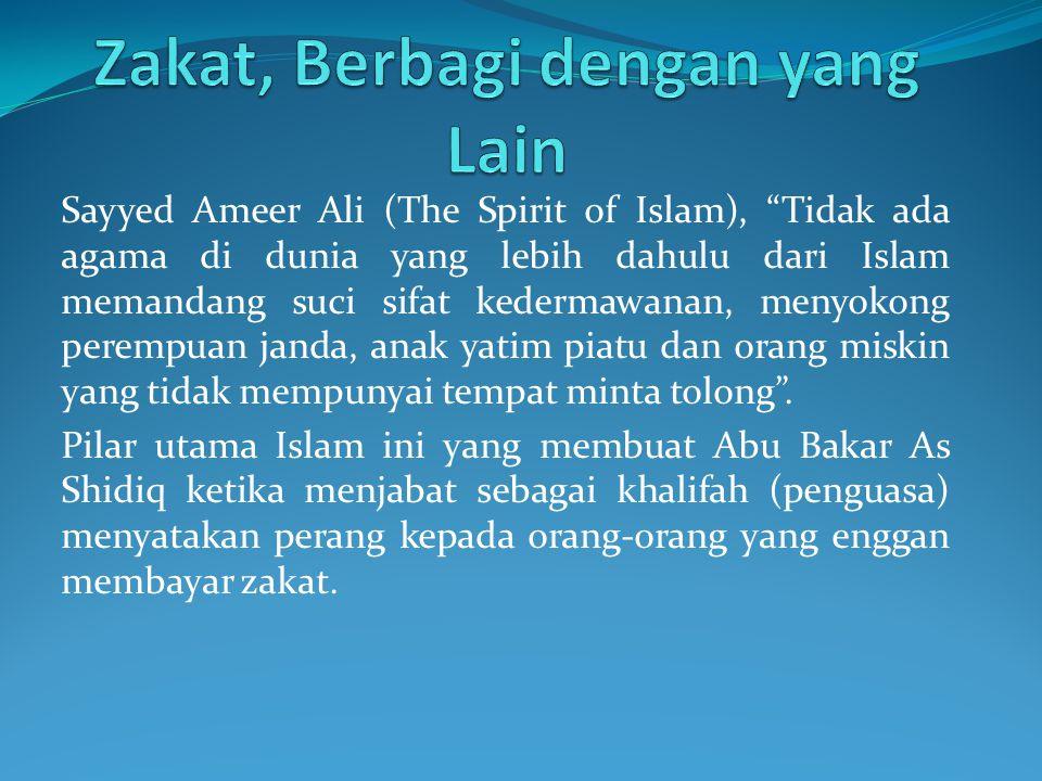Sayyed Ameer Ali (The Spirit of Islam), Tidak ada agama di dunia yang lebih dahulu dari Islam memandang suci sifat kedermawanan, menyokong perempuan janda, anak yatim piatu dan orang miskin yang tidak mempunyai tempat minta tolong .