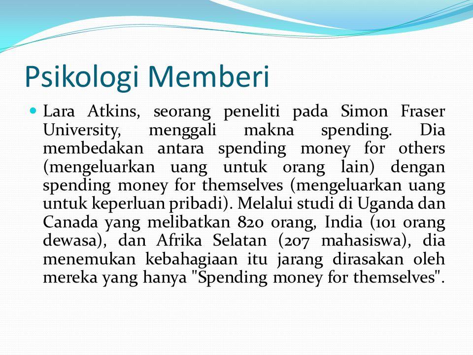 Psikologi Memberi Lara Atkins, seorang peneliti pada Simon Fraser University, menggali makna spending. Dia membedakan antara spending money for others
