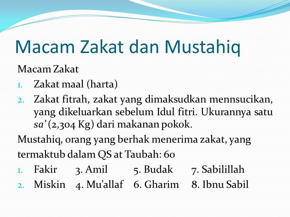 Macam Zakat dan Mustahiq Macam Zakat 1. Zakat maal (harta) 2. Zakat fitrah, zakat yang dimaksudkan mennsucikan, yang dikeluarkan sebelum Idul fitri. U